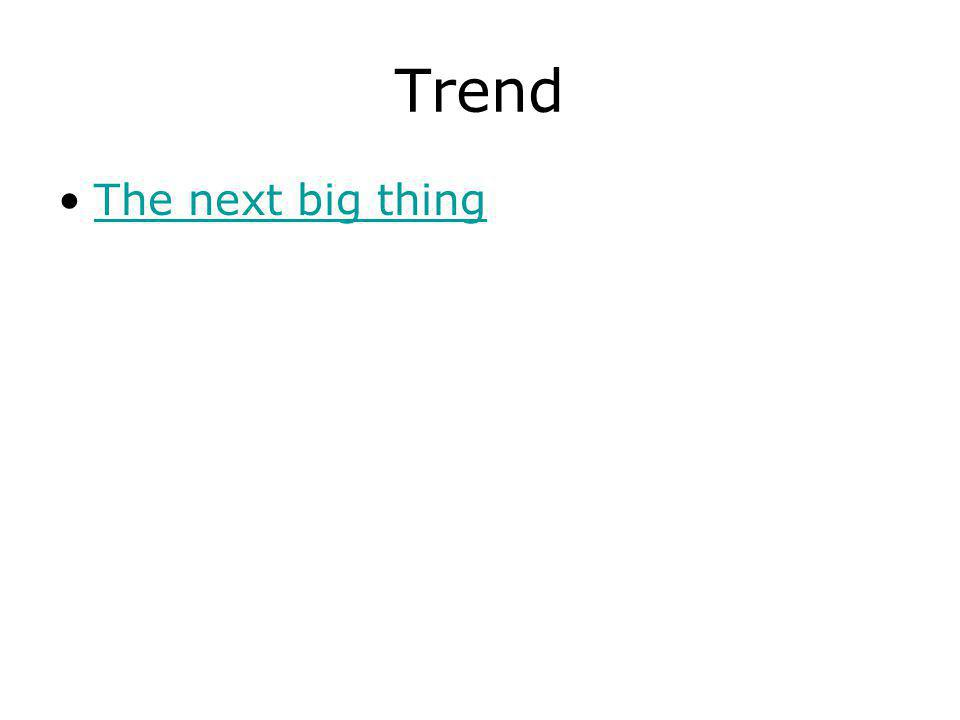 Trend The next big thing