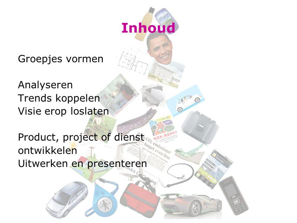 Inhoud Groepjes vormen Analyseren Trends koppelen Visie erop loslaten Product, project of dienst ontwikkelen Uitwerken en presenteren