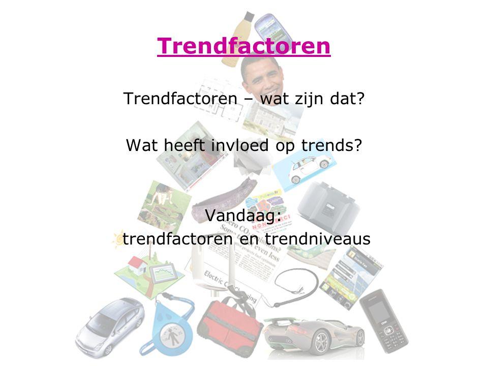 Trendfactoren Trendfactoren – wat zijn dat? Wat heeft invloed op trends? Vandaag: trendfactoren en trendniveaus