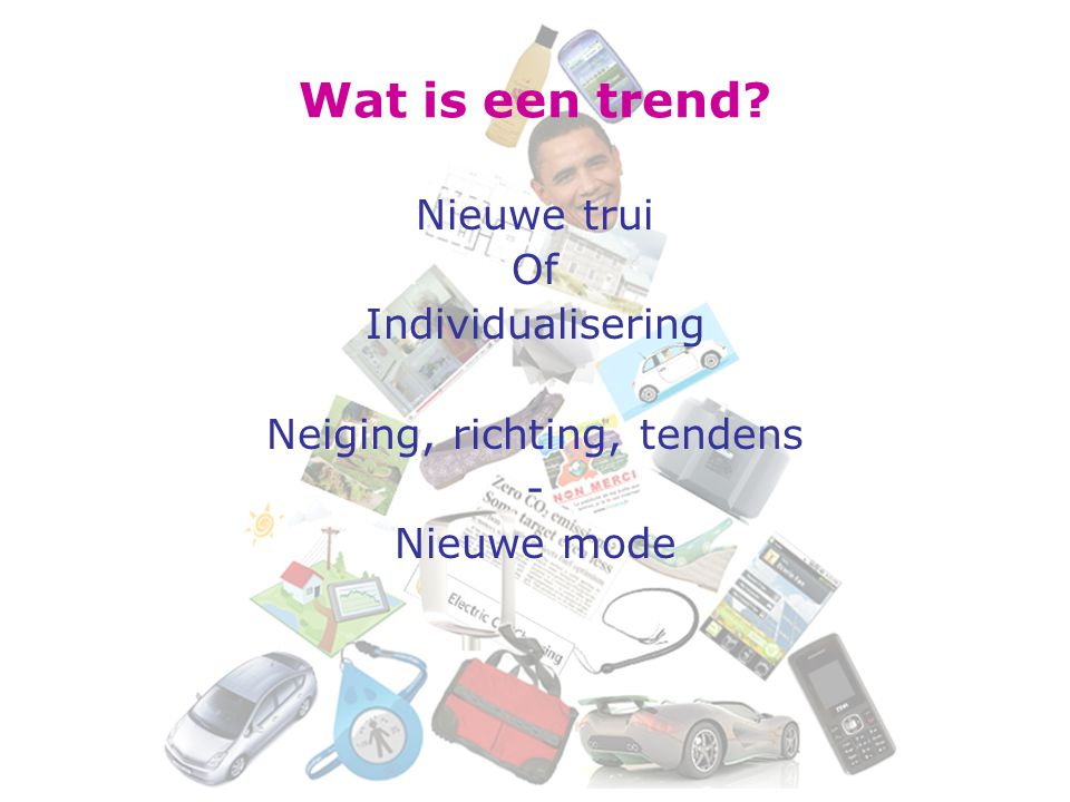 Trends worden bepaald door factoren als: B.v. Demografie, economie en Tijd!