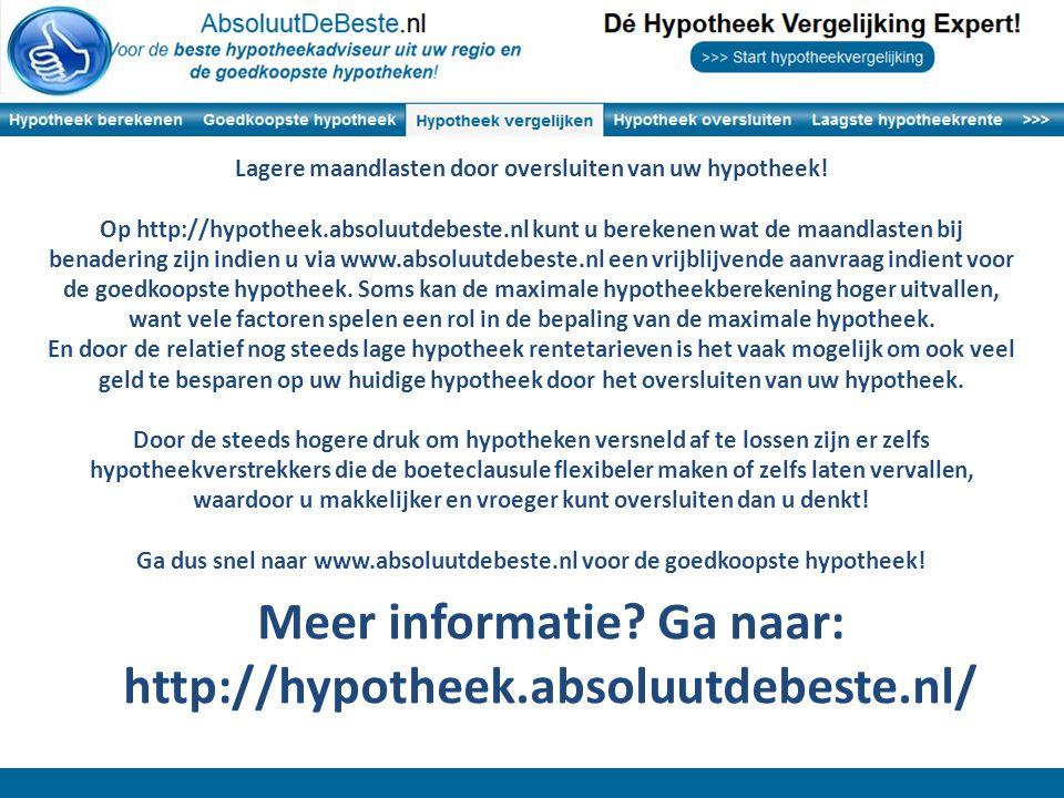 Lagere maandlasten door oversluiten van uw hypotheek! Op http://hypotheek.absoluutdebeste.nl kunt u berekenen wat de maandlasten bij benadering zijn i