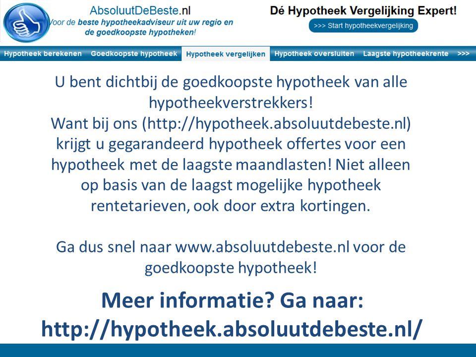 U bent dichtbij de goedkoopste hypotheek van alle hypotheekverstrekkers! Want bij ons (http://hypotheek.absoluutdebeste.nl) krijgt u gegarandeerd hypo