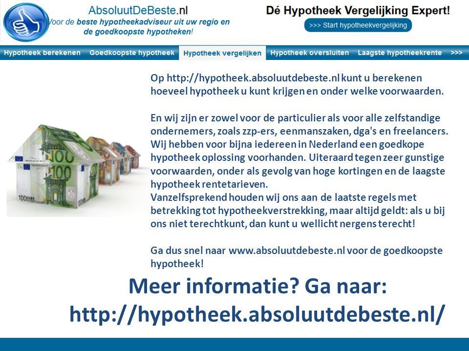 Op http://hypotheek.absoluutdebeste.nl kunt u berekenen hoeveel hypotheek u kunt krijgen en onder welke voorwaarden. En wij zijn er zowel voor de part