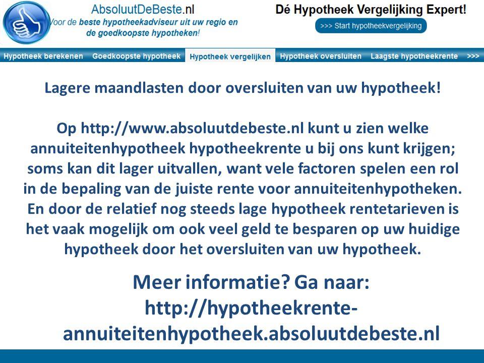 Lagere maandlasten door oversluiten van uw hypotheek! Op http://www.absoluutdebeste.nl kunt u zien welke annuiteitenhypotheek hypotheekrente u bij ons