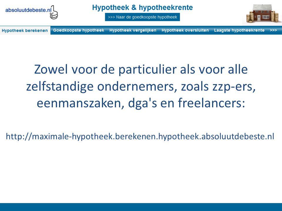 Zowel voor de particulier als voor alle zelfstandige ondernemers, zoals zzp-ers, eenmanszaken, dga s en freelancers: http://maximale-hypotheek.berekenen.hypotheek.absoluutdebeste.nl