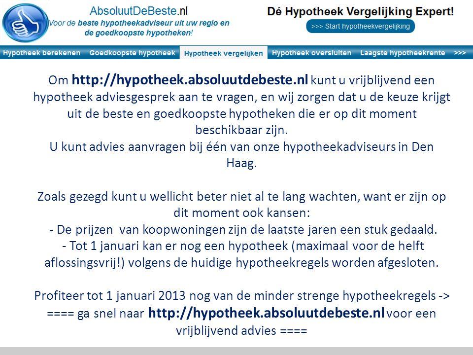 Om http://hypotheek.absoluutdebeste.nl kunt u vrijblijvend een hypotheek adviesgesprek aan te vragen, en wij zorgen dat u de keuze krijgt uit de beste en goedkoopste hypotheken die er op dit moment beschikbaar zijn.