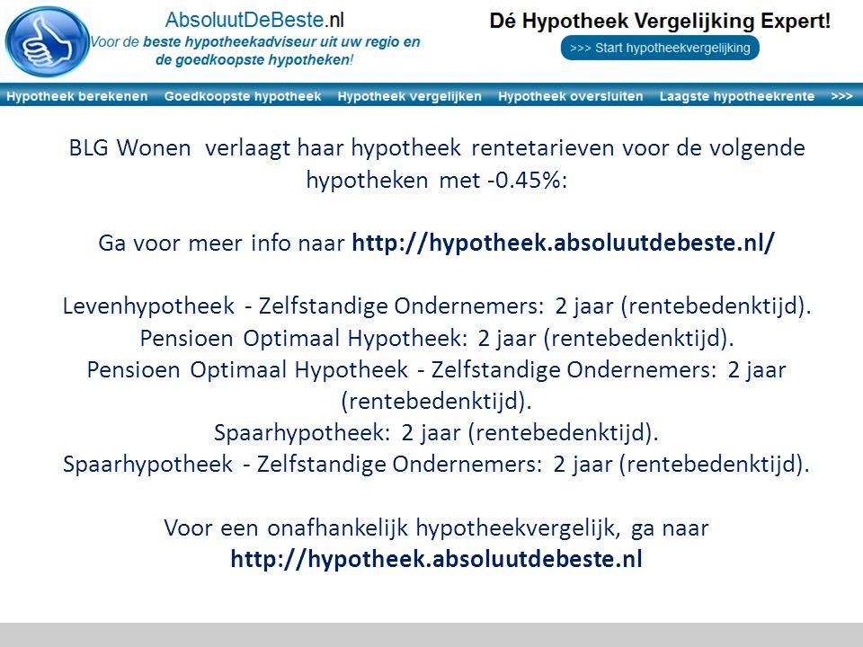 BLG Wonen verlaagt haar hypotheek rentetarieven voor de volgende hypotheken met -0.45%: Ga voor meer info naar http://hypotheek.absoluutdebeste.nl/ Levenhypotheek - Zelfstandige Ondernemers: 2 jaar (rentebedenktijd).