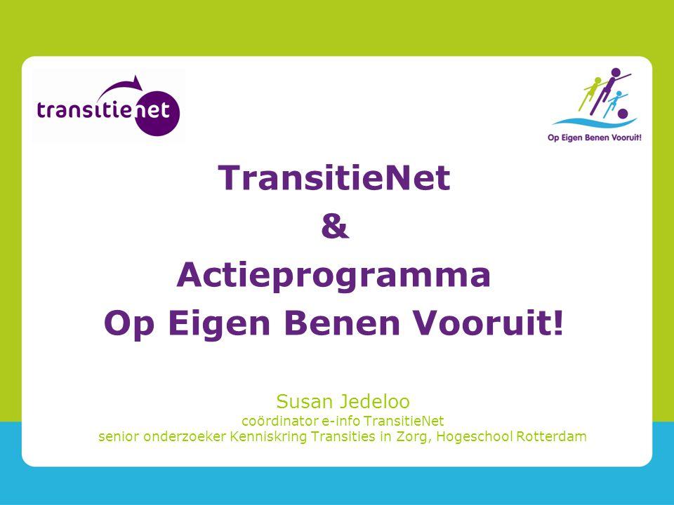 Susan Jedeloo coördinator e-info TransitieNet senior onderzoeker Kenniskring Transities in Zorg, Hogeschool Rotterdam TransitieNet & Actieprogramma Op Eigen Benen Vooruit!