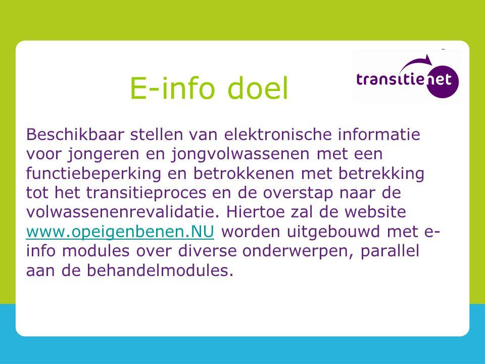 E-info doel Beschikbaar stellen van elektronische informatie voor jongeren en jongvolwassenen met een functiebeperking en betrokkenen met betrekking tot het transitieproces en de overstap naar de volwassenenrevalidatie.