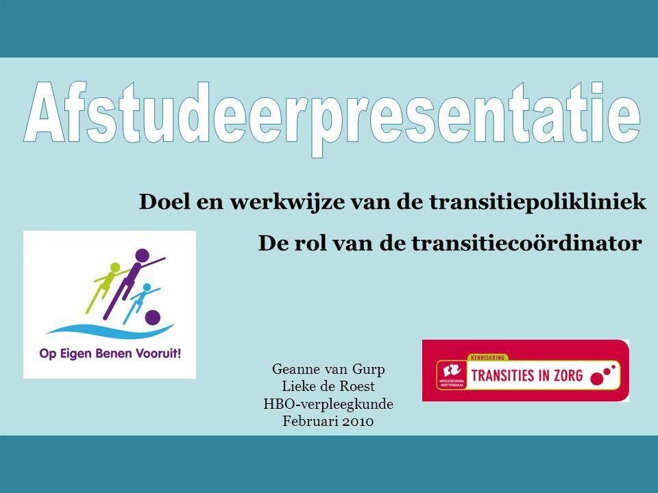 Geanne van Gurp Lieke de Roest HBO-verpleegkunde Februari 2010 Doel en werkwijze van de transitiepolikliniek De rol van de transitiecoördinator