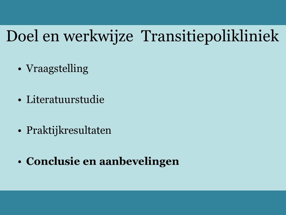 Doel en werkwijze Transitiepolikliniek Vraagstelling Literatuurstudie Praktijkresultaten Conclusie en aanbevelingen