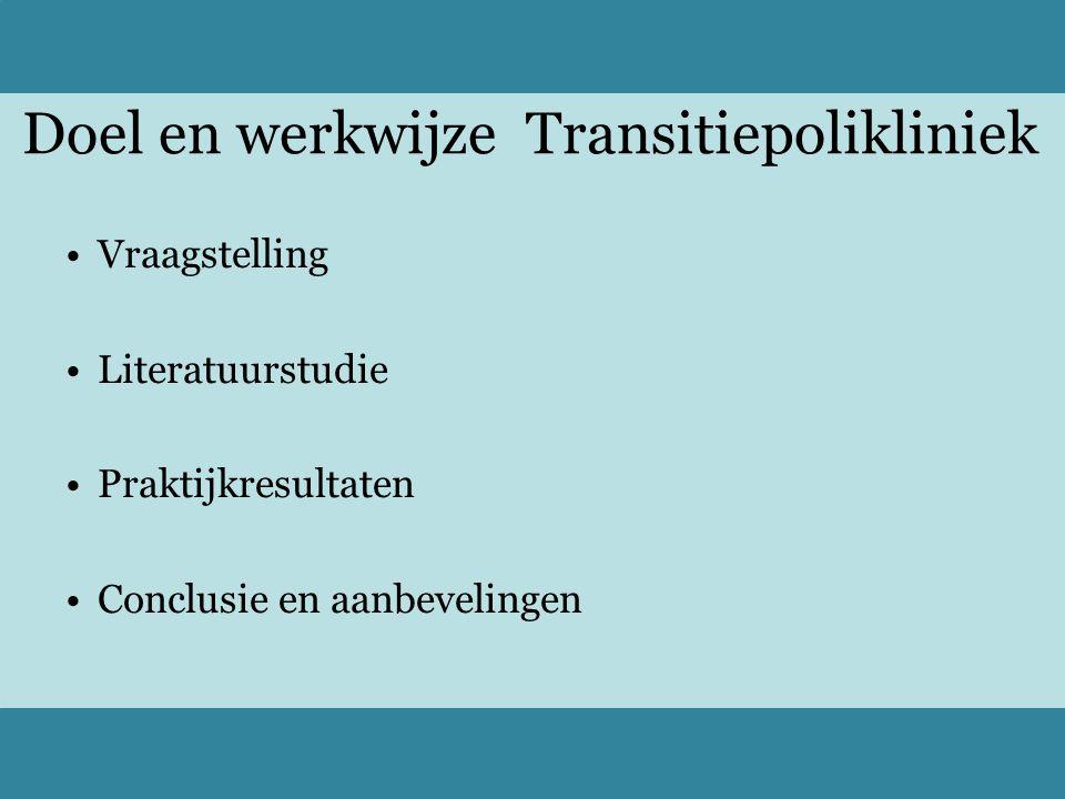 Vraagstelling Wat is het doel en wat is de werkwijze van transitiepoliklinieken, voor jongeren met een chronische somatische aandoening, in Nederlandse ziekenhuizen en komen deze overeen met gevonden literatuur?