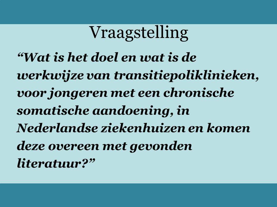 """Vraagstelling """"Wat is het doel en wat is de werkwijze van transitiepoliklinieken, voor jongeren met een chronische somatische aandoening, in Nederland"""