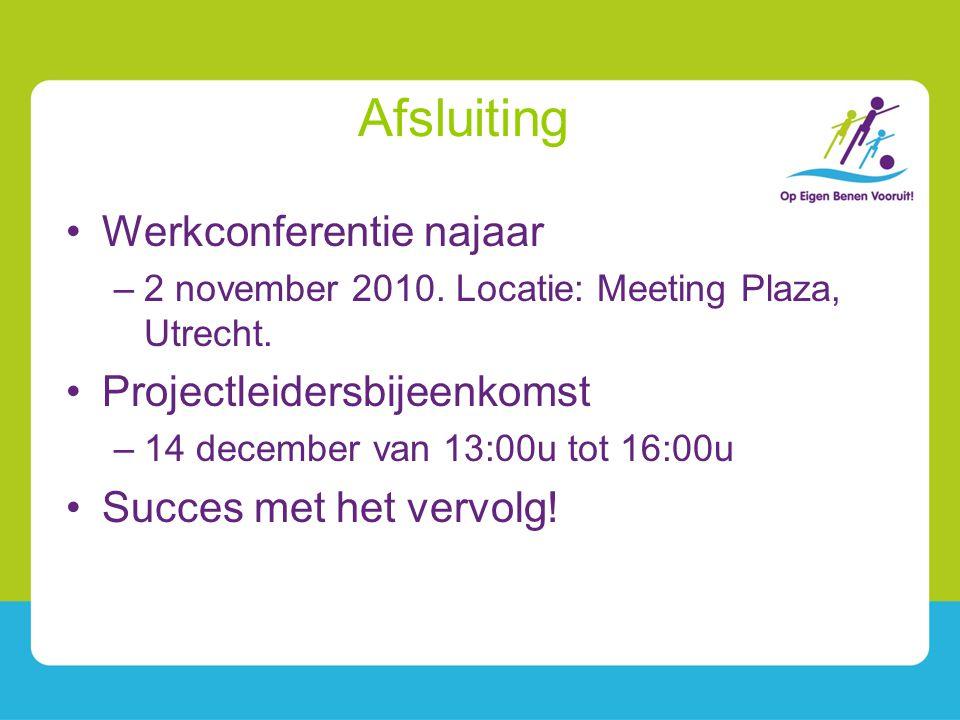 Afsluiting Werkconferentie najaar –2 november 2010. Locatie: Meeting Plaza, Utrecht. Projectleidersbijeenkomst –14 december van 13:00u tot 16:00u Succ