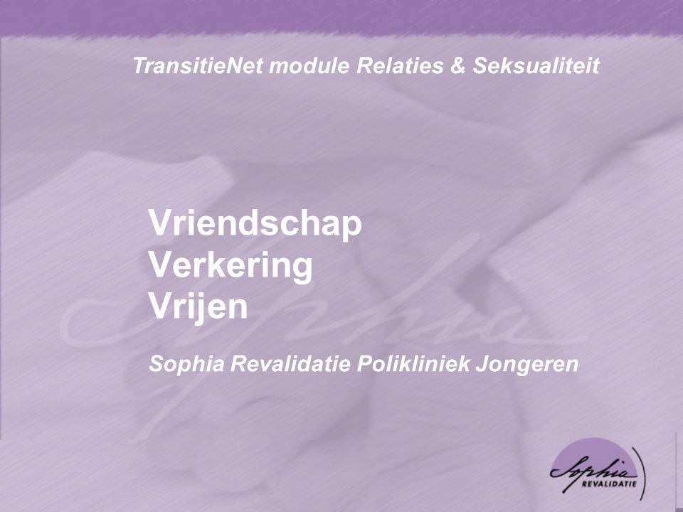 Vriendschap Verkering Vrijen Sophia Revalidatie Polikliniek Jongeren TransitieNet module Relaties & Seksualiteit