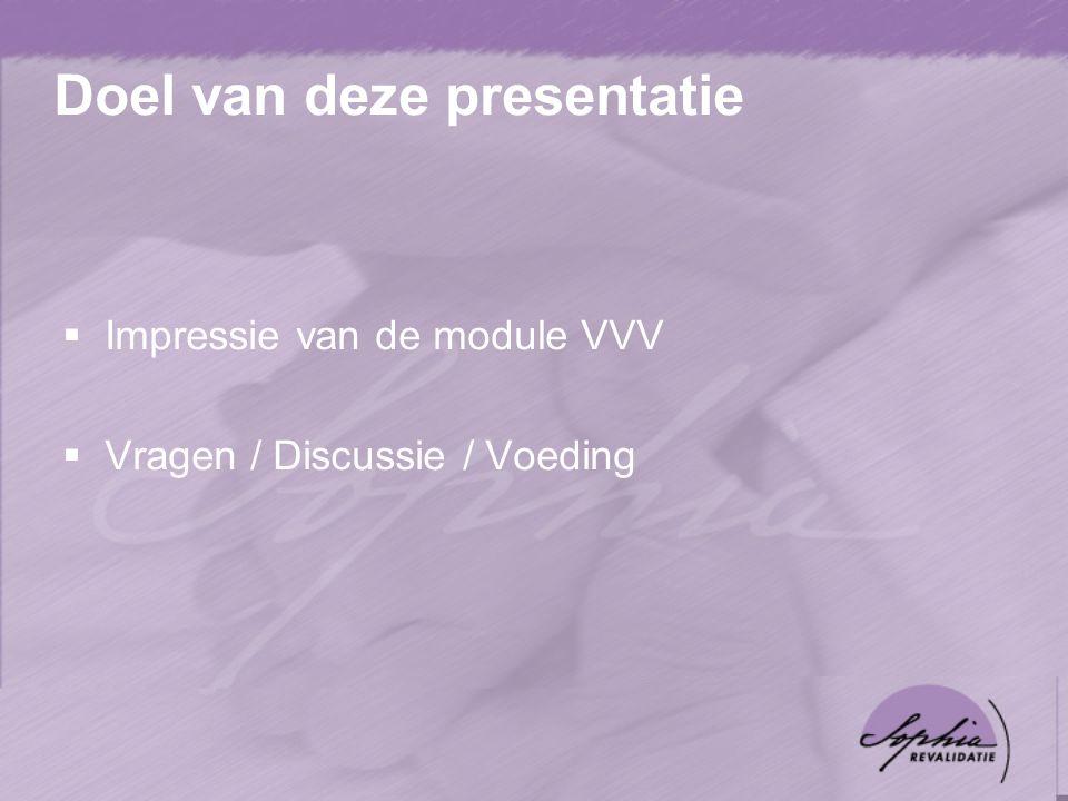 Doel van deze presentatie  Impressie van de module VVV  Vragen / Discussie / Voeding