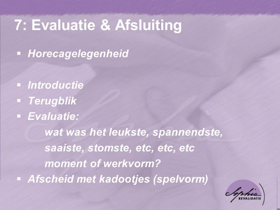 7: Evaluatie & Afsluiting  Horecagelegenheid  Introductie  Terugblik  Evaluatie: wat was het leukste, spannendste, saaiste, stomste, etc, etc, etc moment of werkvorm.
