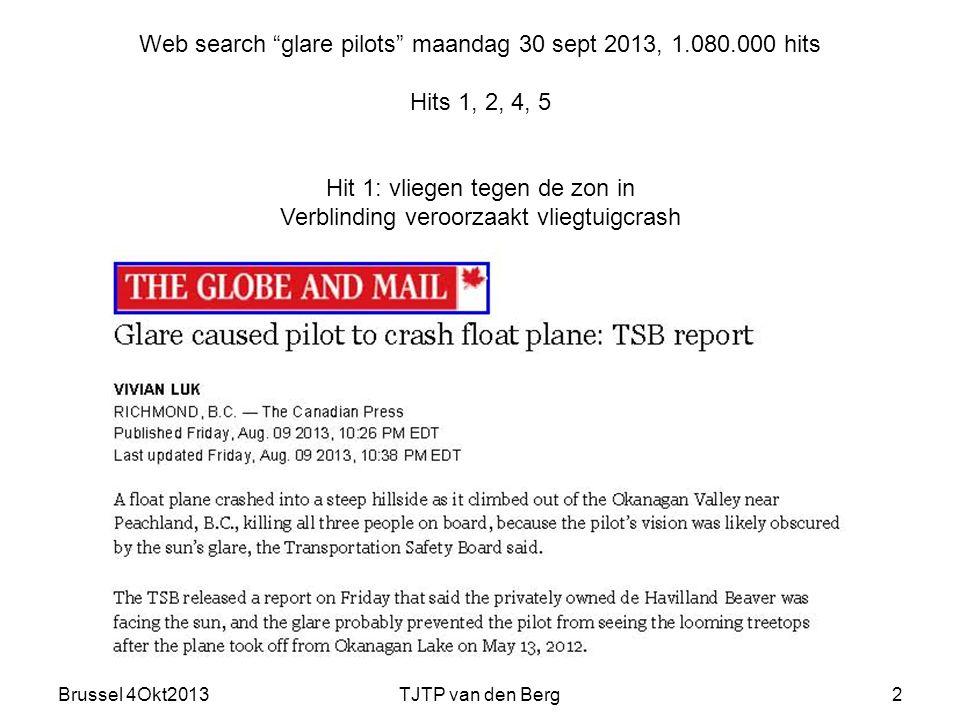 Brussel 4Okt2013TJTP van den Berg2 Web search glare pilots maandag 30 sept 2013, 1.080.000 hits Hits 1, 2, 4, 5 Hit 1: vliegen tegen de zon in Verblinding veroorzaakt vliegtuigcrash