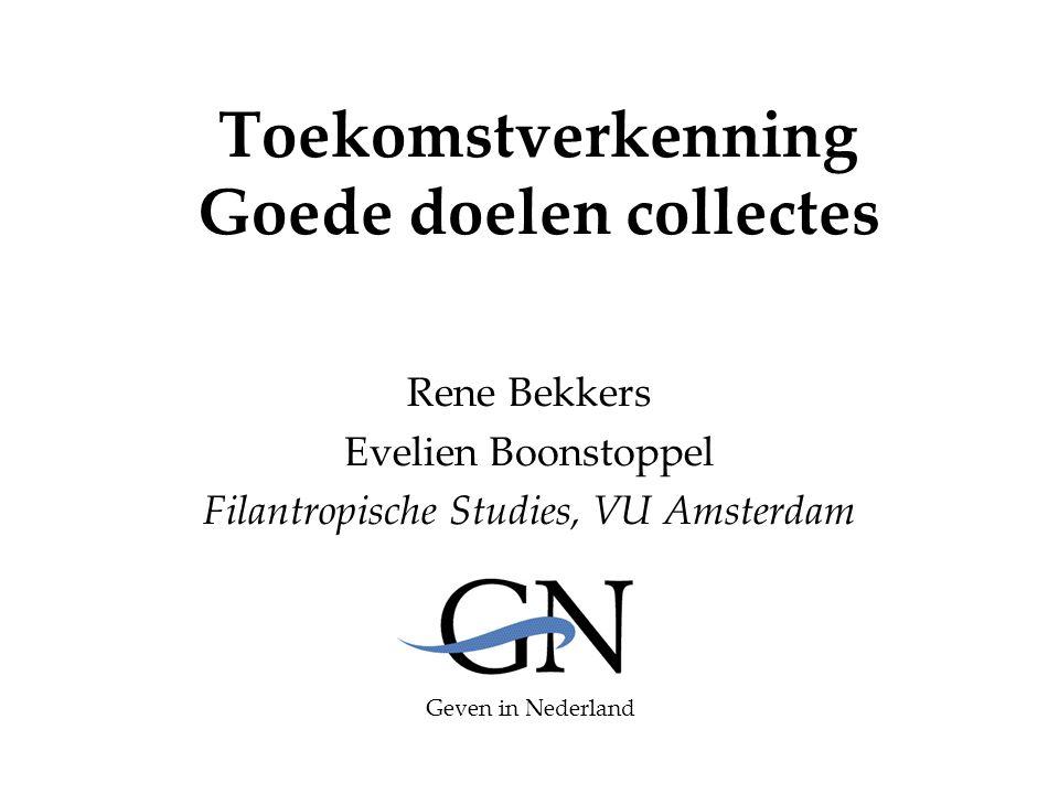 Toekomstverkenning Goede doelen collectes Rene Bekkers Evelien Boonstoppel Filantropische Studies, VU Amsterdam Geven in Nederland