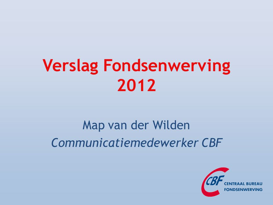 Verslag Fondsenwerving 2012 Map van der Wilden Communicatiemedewerker CBF