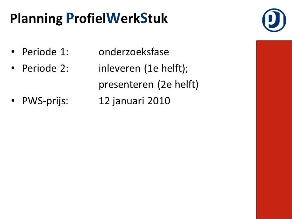 Periode 1:onderzoeksfase Periode 2: inleveren (1e helft); presenteren (2e helft) PWS-prijs: 12 januari 2010 Planning P rofiel W erk S tuk