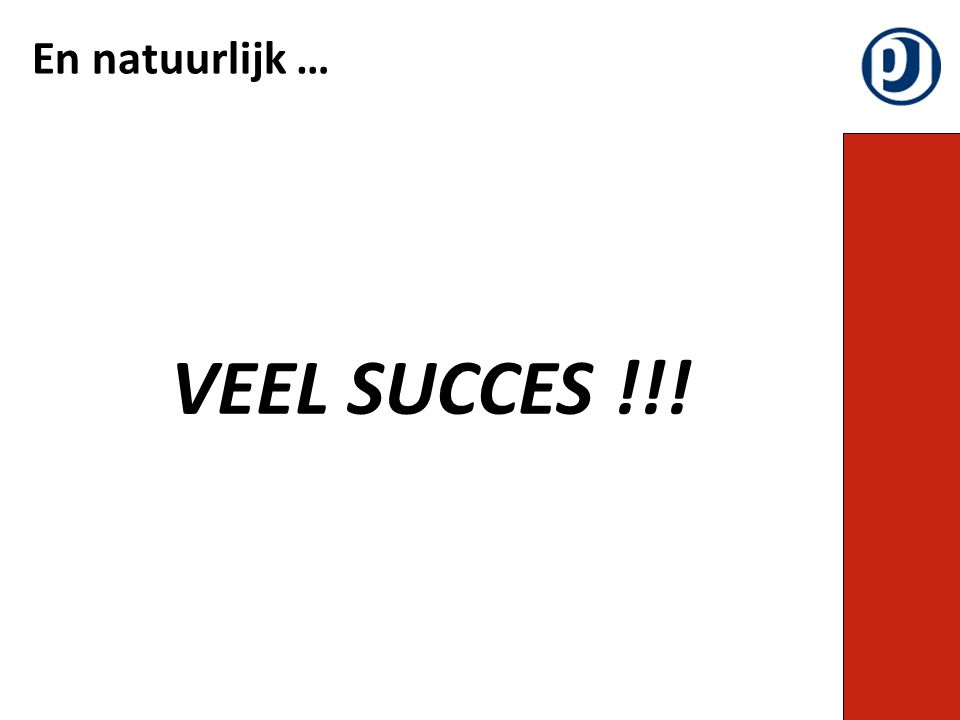 VEEL SUCCES !!! En natuurlijk …