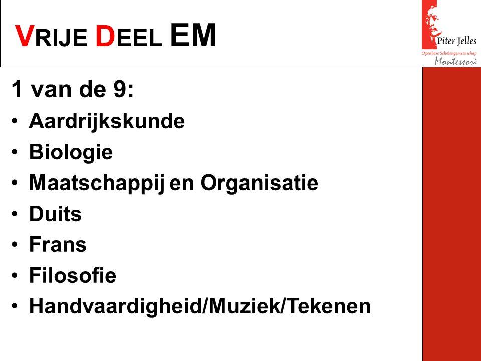 V RIJE D EEL EM Montessori 1 van de 9: Aardrijkskunde Biologie Maatschappij en Organisatie Duits Frans Filosofie Handvaardigheid/Muziek/Tekenen