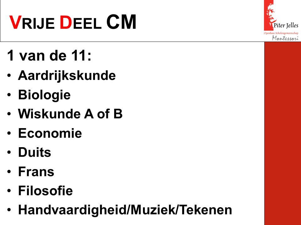 V RIJE D EEL CM Montessori 1 van de 11: Aardrijkskunde Biologie Wiskunde A of B Economie Duits Frans Filosofie Handvaardigheid/Muziek/Tekenen