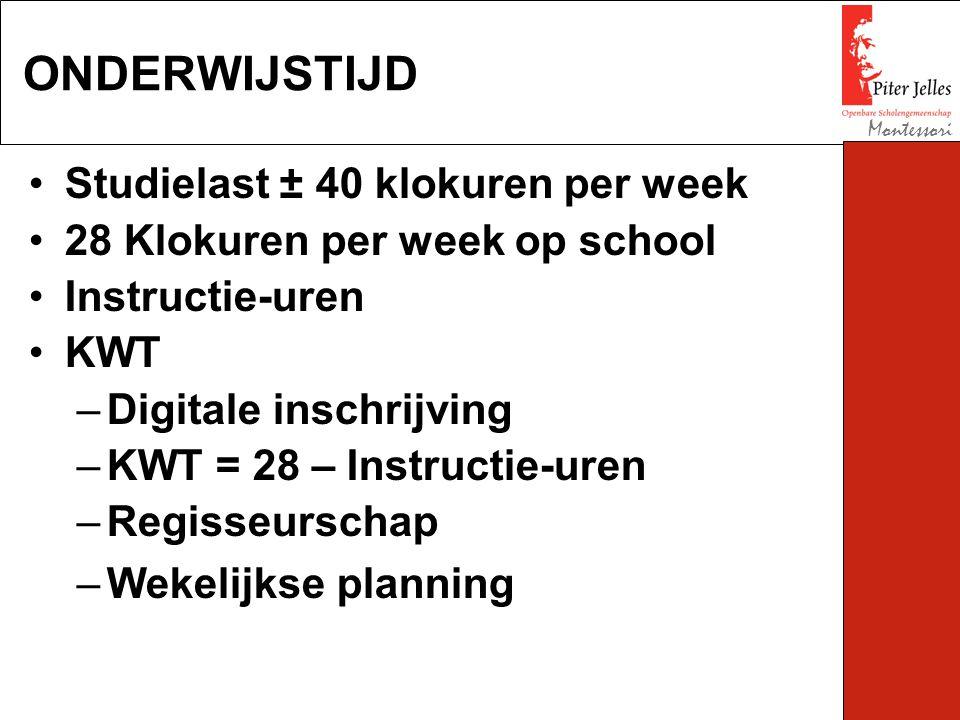 Studielast ± 40 klokuren per week 28 Klokuren per week op school Instructie-uren KWT –Digitale inschrijving –KWT = 28 – Instructie-uren –Regisseurschap –Wekelijkse planning ONDERWIJSTIJD Montessori
