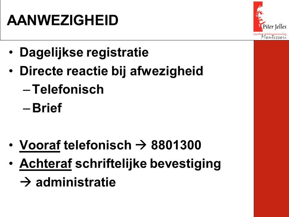 Dagelijkse registratie Directe reactie bij afwezigheid –Telefonisch –Brief Vooraf telefonisch  8801300 Achteraf schriftelijke bevestiging  administratie AANWEZIGHEID Montessori