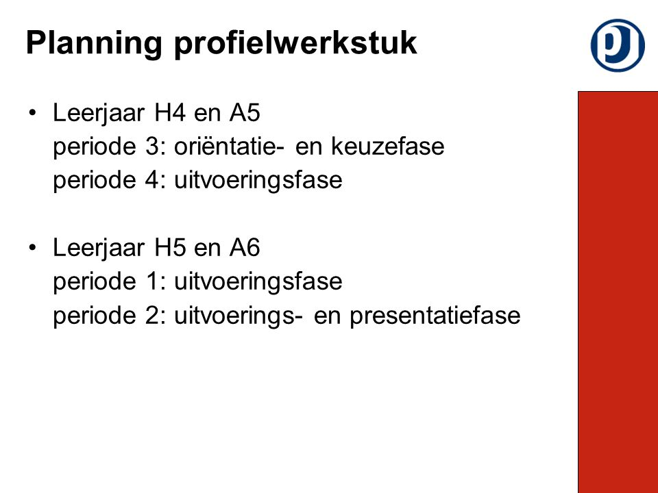 Leerjaar H4 en A5 periode 3: oriëntatie- en keuzefase periode 4: uitvoeringsfase Leerjaar H5 en A6 periode 1: uitvoeringsfase periode 2: uitvoerings- en presentatiefase Planning profielwerkstuk