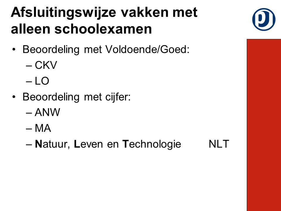 Beoordeling met Voldoende/Goed: –CKV –LO Beoordeling met cijfer: –ANW –MA –Natuur, Leven en TechnologieNLT Afsluitingswijze vakken met alleen schoolexamen