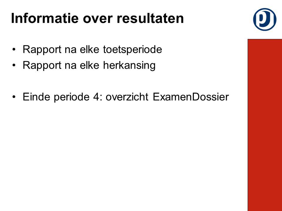 Rapport na elke toetsperiode Rapport na elke herkansing Einde periode 4: overzicht ExamenDossier Informatie over resultaten