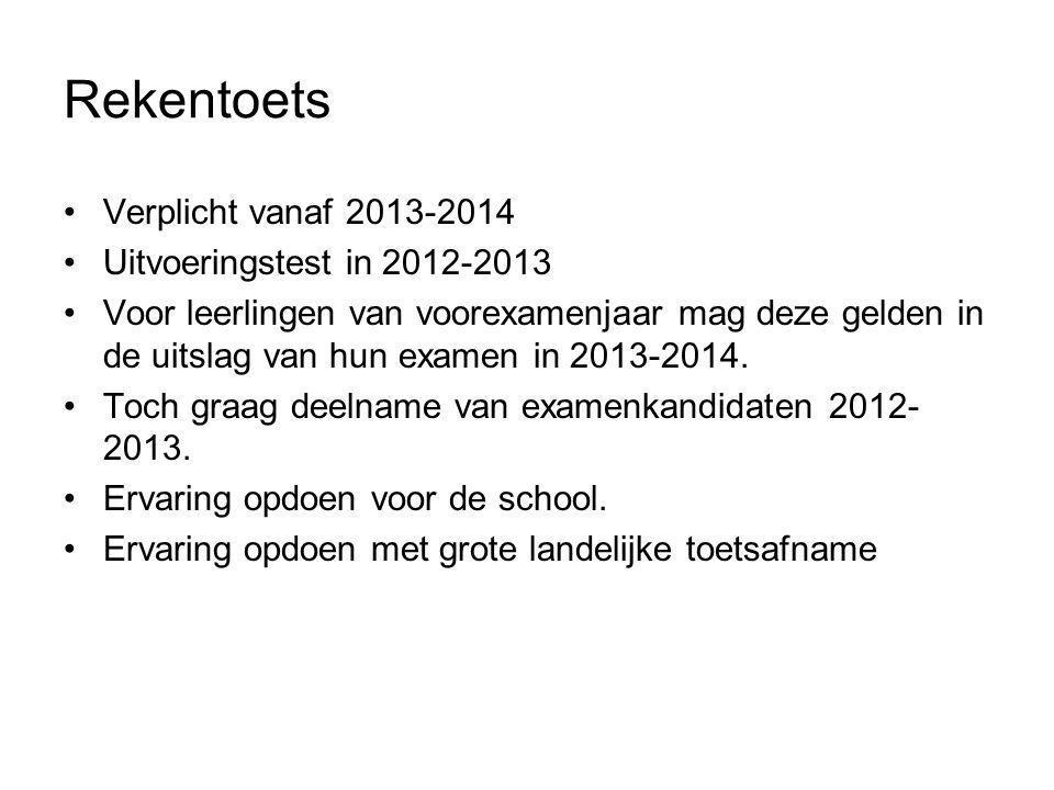Rekentoets Verplicht vanaf 2013-2014 Uitvoeringstest in 2012-2013 Voor leerlingen van voorexamenjaar mag deze gelden in de uitslag van hun examen in 2