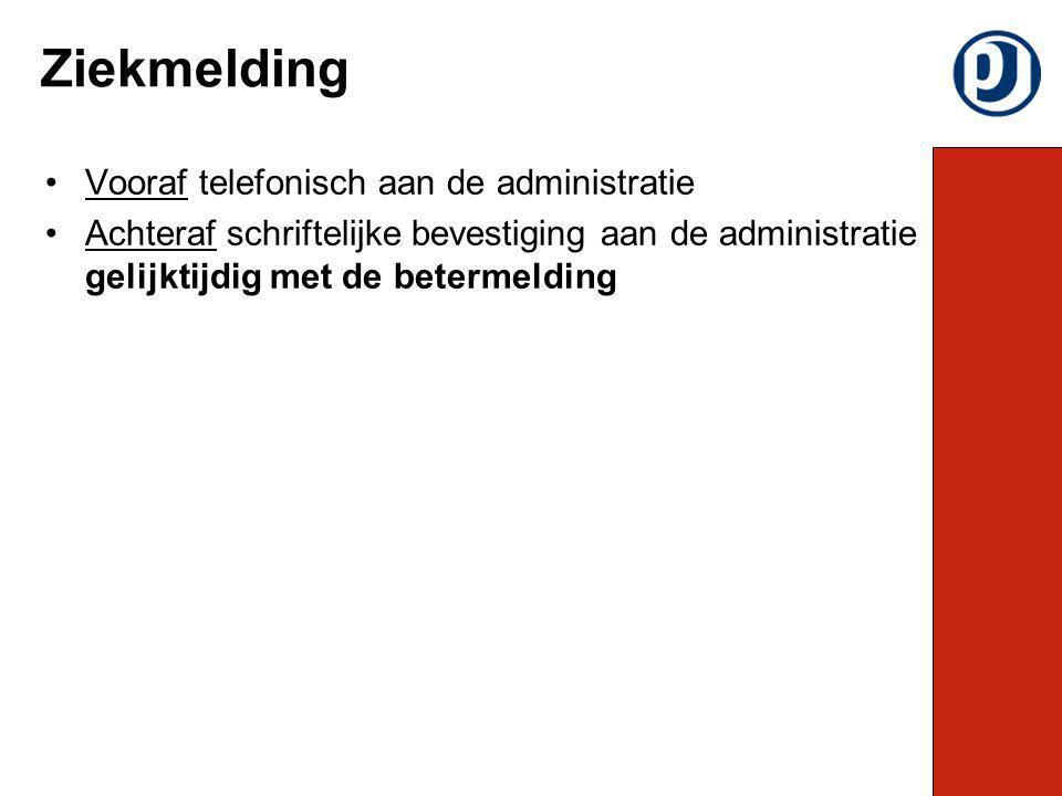 Vooraf telefonisch aan de administratie Achteraf schriftelijke bevestiging aan de administratie gelijktijdig met de betermelding Ziekmelding