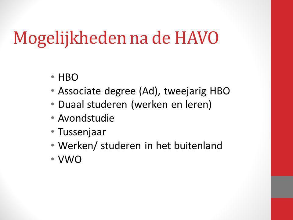 Mogelijkheden na de HAVO HBO Associate degree (Ad), tweejarig HBO Duaal studeren (werken en leren) Avondstudie Tussenjaar Werken/ studeren in het buit