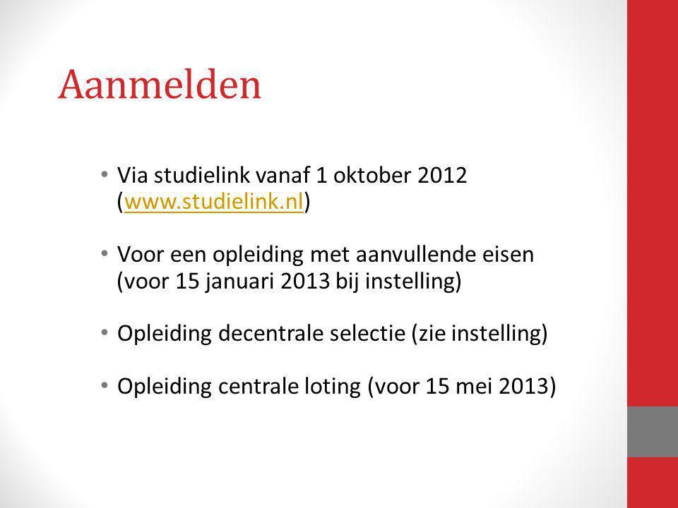 Aanmelden Via studielink vanaf 1 oktober 2012 (www.studielink.nl)www.studielink.nl Voor een opleiding met aanvullende eisen (voor 15 januari 2013 bij