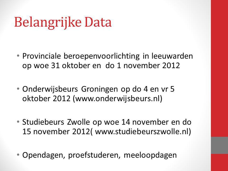 Belangrijke Data Provinciale beroepenvoorlichting in leeuwarden op woe 31 oktober en do 1 november 2012 Onderwijsbeurs Groningen op do 4 en vr 5 oktob