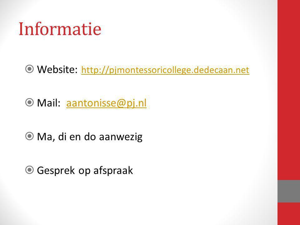 Informatie  Website: http://pjmontessoricollege.dedecaan.net http://pjmontessoricollege.dedecaan.net  Mail: aantonisse@pj.nlaantonisse@pj.nl  Ma, d