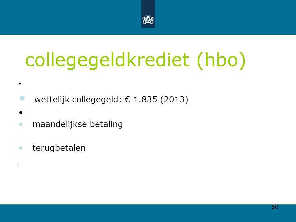 50 collegegeldkrediet (hbo) wettelijk collegegeld: € 1.835 (2013) maandelijkse betaling terugbetalen