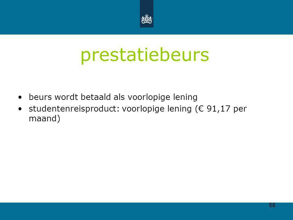 58 prestatiebeurs beurs wordt betaald als voorlopige lening studentenreisproduct: voorlopige lening (€ 91,17 per maand)