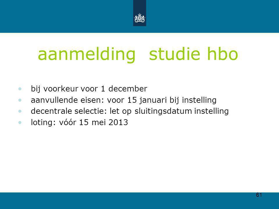 61 aanmelding studie hbo bij voorkeur voor 1 december aanvullende eisen: voor 15 januari bij instelling decentrale selectie: let op sluitingsdatum ins