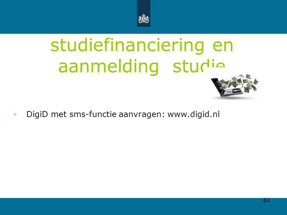64 studiefinanciering en aanmelding studie DigiD met sms-functie aanvragen: www.digid.nl