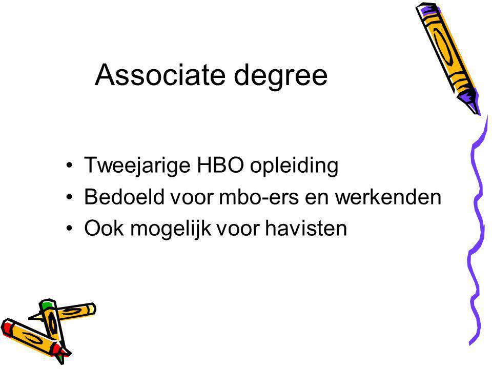 Associate degree Tweejarige HBO opleiding Bedoeld voor mbo-ers en werkenden Ook mogelijk voor havisten