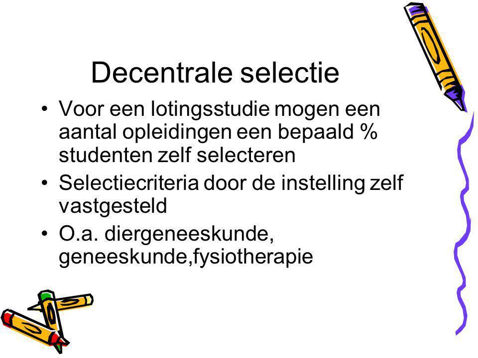 Decentrale selectie Voor een lotingsstudie mogen een aantal opleidingen een bepaald % studenten zelf selecteren Selectiecriteria door de instelling zelf vastgesteld O.a.