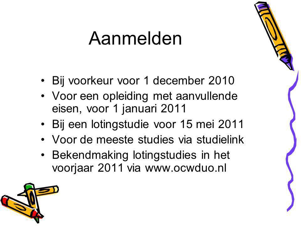 Aanmelden Bij voorkeur voor 1 december 2010 Voor een opleiding met aanvullende eisen, voor 1 januari 2011 Bij een lotingstudie voor 15 mei 2011 Voor de meeste studies via studielink Bekendmaking lotingstudies in het voorjaar 2011 via www.ocwduo.nl