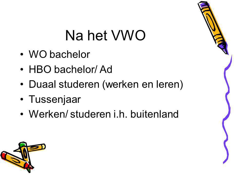Na het VWO WO bachelor HBO bachelor/ Ad Duaal studeren (werken en leren) Tussenjaar Werken/ studeren i.h.