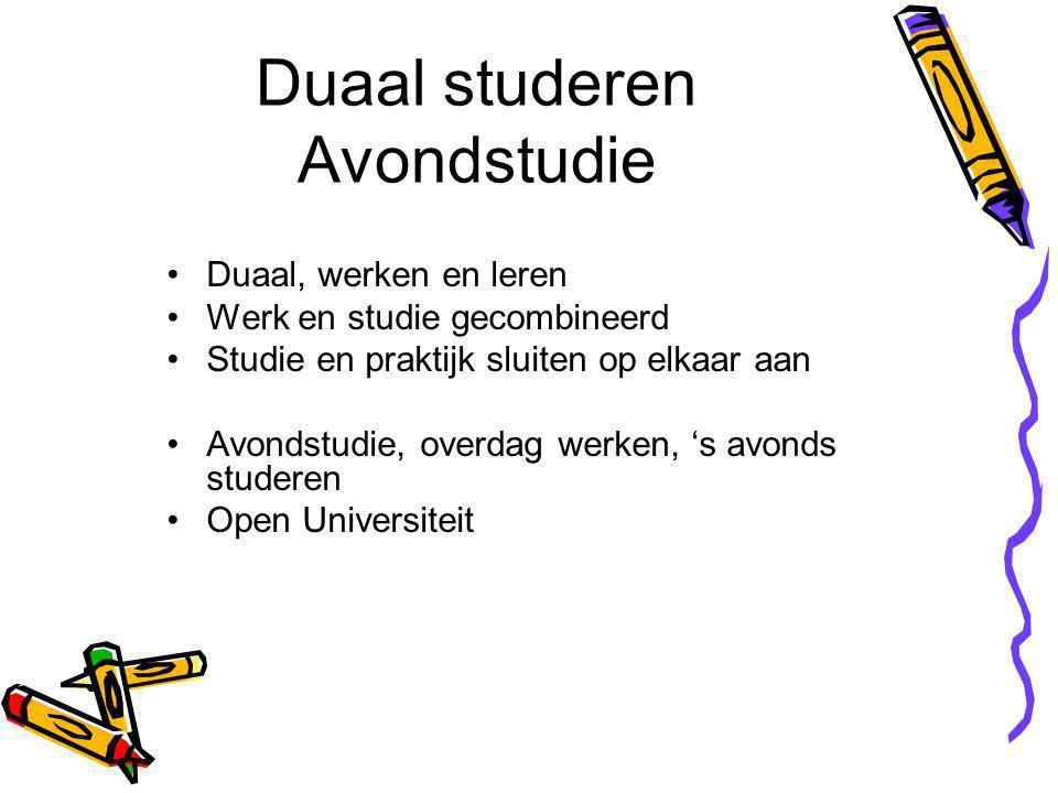 Duaal studeren Avondstudie Duaal, werken en leren Werk en studie gecombineerd Studie en praktijk sluiten op elkaar aan Avondstudie, overdag werken, 's avonds studeren Open Universiteit