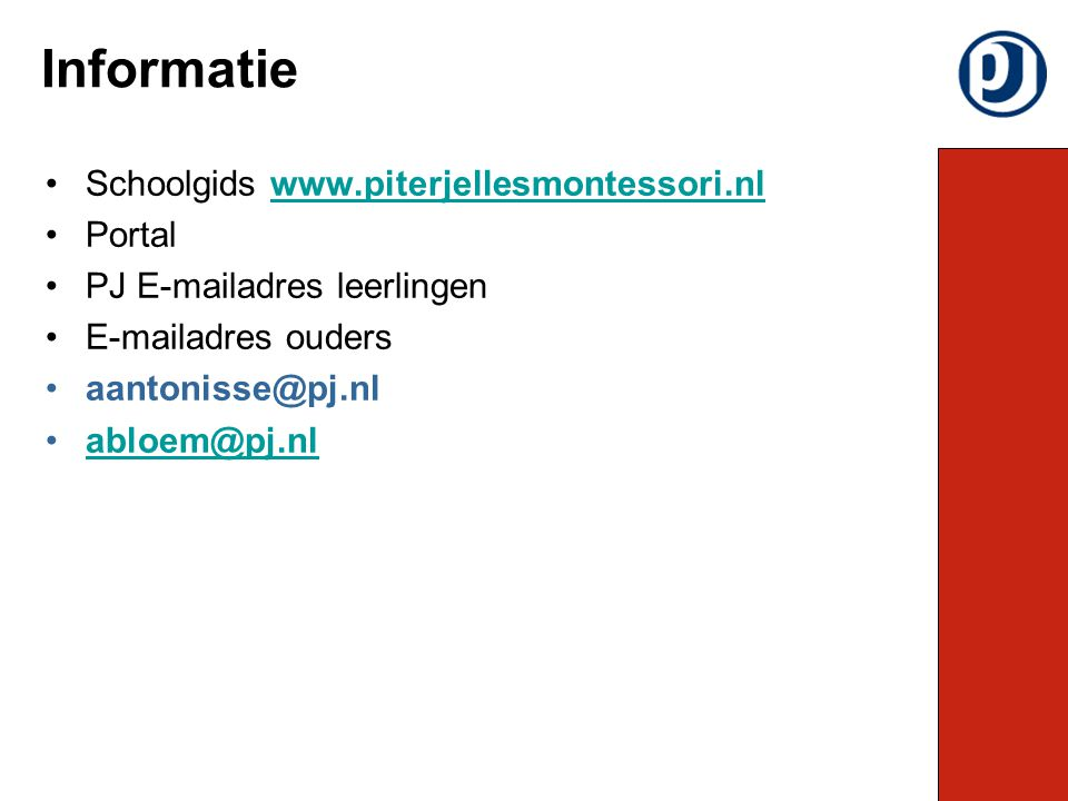 Schoolgids www.piterjellesmontessori.nlwww.piterjellesmontessori.nl Portal PJ E-mailadres leerlingen E-mailadres ouders aantonisse@pj.nl abloem@pj.nl Informatie