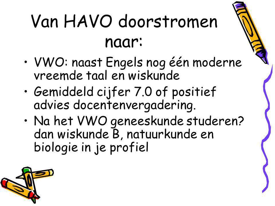 Van HAVO doorstromen naar: VWO: naast Engels nog één moderne vreemde taal en wiskunde Gemiddeld cijfer 7.0 of positief advies docentenvergadering.